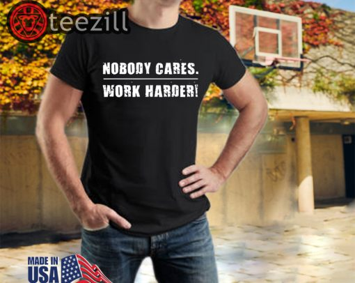 Nobody Cares Work Harder Fitness Workout Gym TShirt