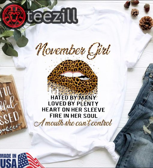November Girl Hated By Many Loved By Plenty Heart On Her Sleeve Fire In Her Soul A Mouth She Can't Control Shirts