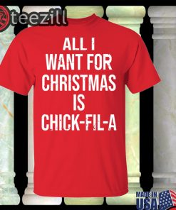 Official All i want for Christmas is chick-fil-a Shirts