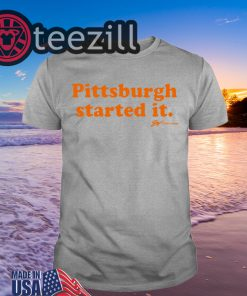 Pittsburgh Started It Shirt - GV Art and Design Tee