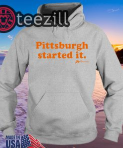 Pittsburgh Started It Shirt - GV Art and Design Tees