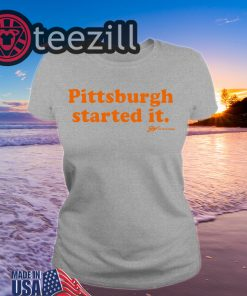Pittsburgh Started It Shirts - GV Art and Design Tee