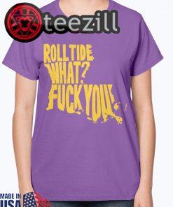 Roll Tide What? Shirt Fuck You Tshirt