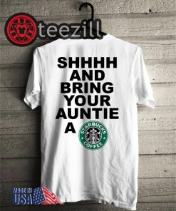 Starbucks Shhhh and bring your auntie a Starbucks coffee T-Shirt