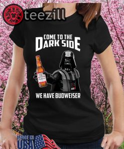 Come To The Dark Side We Have Budweiser Tshirt
