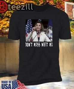 Don't Mess with me - Nancy Pelosi Unisex Shirt