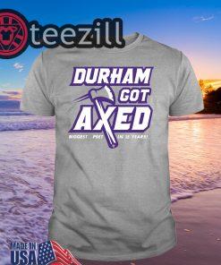 Durham Got Axed T-Shirt