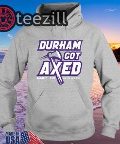 Durham Got Axed T-Shirts