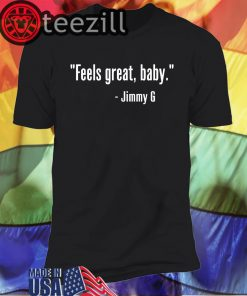 """Feels great, baby."" Shirt - Jimmy G T Shirt"