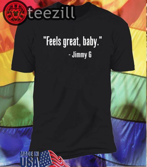"""Feels great, baby."" Shirt - Jimmy G T Shirt"
