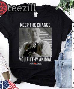 Keep The Change You Filthy Animal TShirt