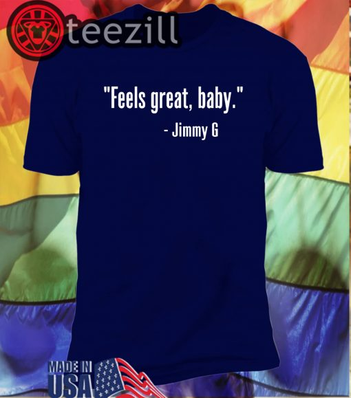 """Feels great, baby."" Shirt - Jimmy G T Shirts"