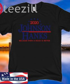 2020 Johnson Hanks Because Even A Rock Is Better Shirts