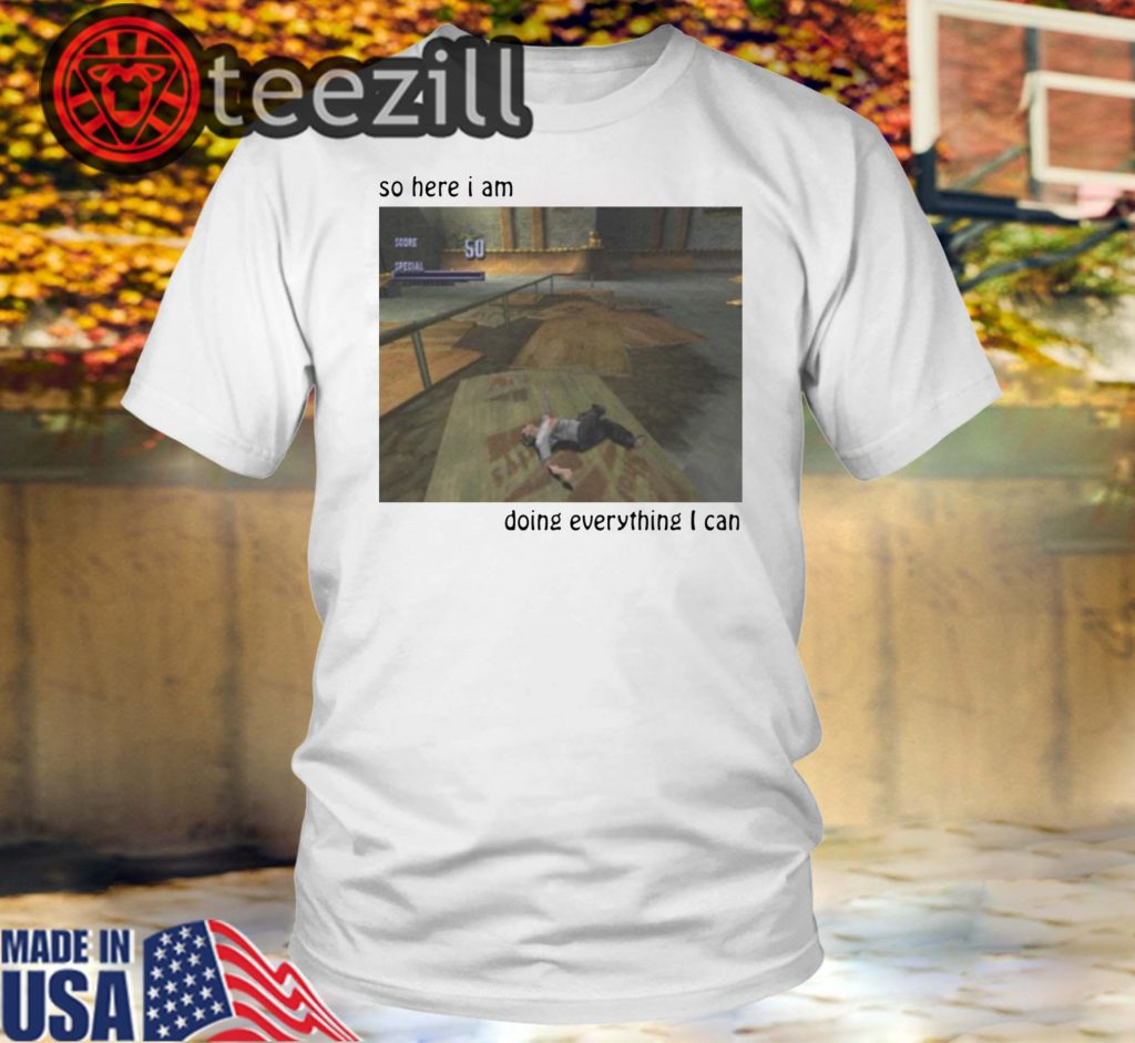 So Here I Am Doing Everything I Can Shirt Teezill