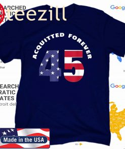 45 Acquitted Forever President Trump Greatest Comeback T-Shirts