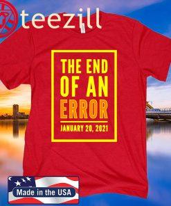 Anti-Trump THE END OF AN ERROR January 20 - 2021 TShirt