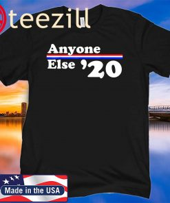 Anyone Else 2020 - Anti-Trump 2020 Democrat Election Shirt Shirt