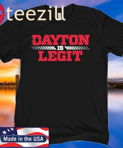 DAYTON IS LEGIT SHIRT LIMITED EDITION
