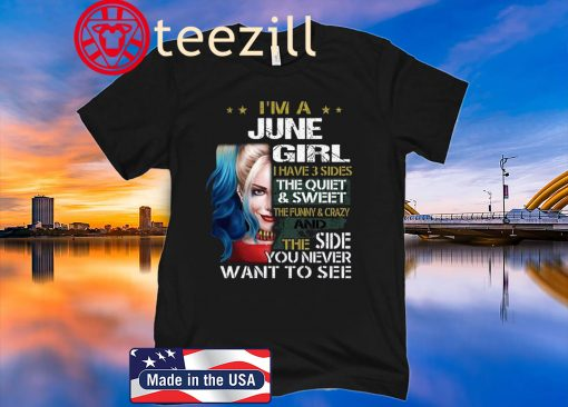 Harley Quinn I'm A June Girl I Have 3 Sides The Quiet Sweet Shirt