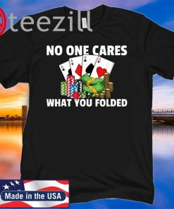 No One Cares What You Folded Poker Texas Hold Em All In T-Shirt