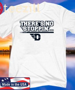 There's No Stoppin' Dayton Classic White T Shirt