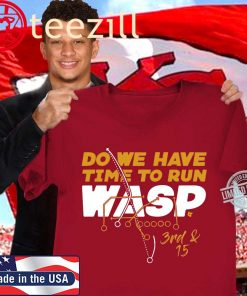 Wasp Fever is taking over Kansas City Shirt DO WE HAVE TIME TO RUN WASP SHIRT