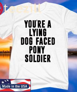 You're A Lying Dog-Faced Pony Soldier - Joe Biden Shirts