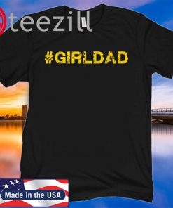 #girldad Girl Dad Father of Girls Premium For Shirt