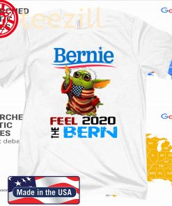 Baby Yoda for Bernie T-Shirt – Bernie Feel The Bern 2020 TShirt Shirt