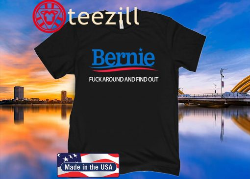 Bernie Sanders 2020 Fuck Around And Find Out TShirt