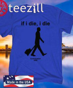 Coronacation 2020 – If I Die I Die Uniex Shirt