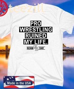 Pro Wrestling Ruined My Life Noam Dar T-Shirt Quote Tee