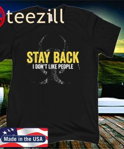 Stay Back I Don't Like People Virus Awareness Flu 2020 Gift TeeShirts