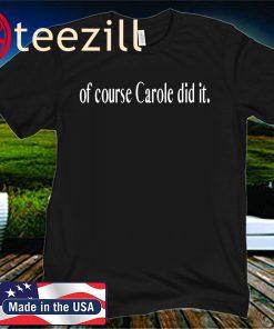 of course Carole did it Tee Shirt Joe Exotic Tiger King Funny Joke T-Shirts
