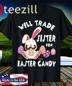 Bunny Eat Chocolate Eggs Will Trade Sister For Easter Shirt