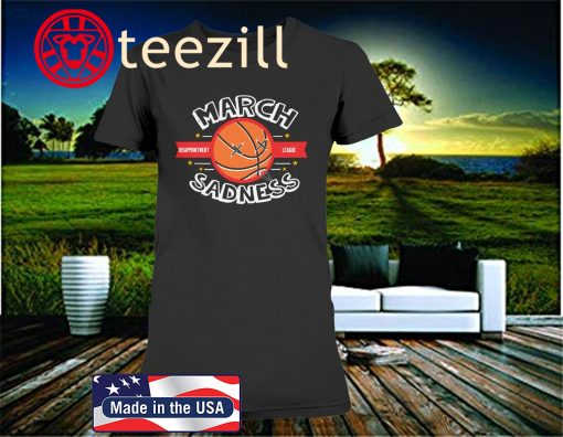 MARCH SADNESS DISAPPOINTMENT LEAGUE 2020 T SHIRT