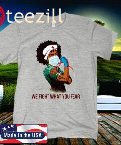 Strong Woman Nurse We Fight What You Fear - 2020 Covid T-Shirt