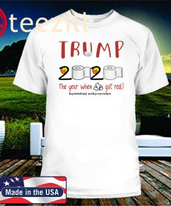 TRUMP 2020 THE YEAR WHEN SHIT GOT REAL UNITED STATES SHIRT