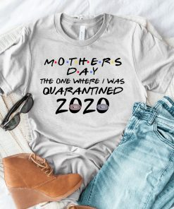 Mother's Day Quarantine Shirt - Mom Shirt - Mother's Day 2020 - Quarantine Shirt - The One Where - Gift for Mom
