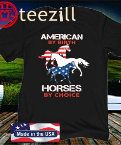 AMERICAN BY BIRTH HORSES BY CHOICE CLASSIC T-SHIRT