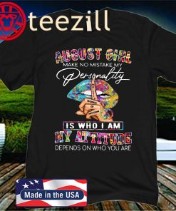 August Girl Make No Mistake My Personality Is Who I Am My Gift T-Shirt