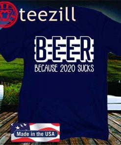 Beer Because 2020 Sucks Official T-Shirt