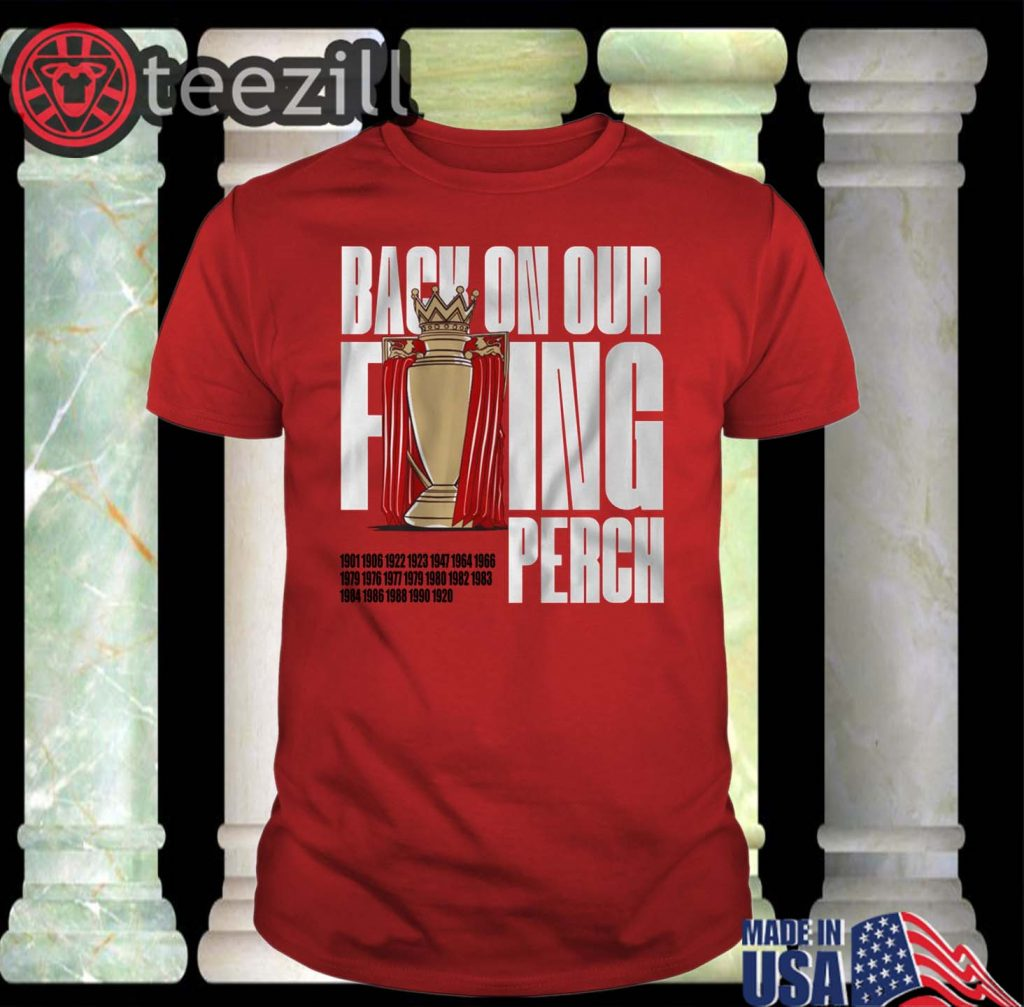 liverpool back on our f ing perch 2020 t shirt teezill liverpool back on our f ing perch 2020 t shirt