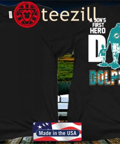 Miami Dolphins Dad A Sons First Hero A Daughters First Love Father's Shirt