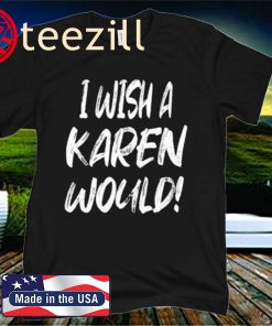 I Wish A Karen Would, Black Lives Matter, Funny Karen Jokes Shirt