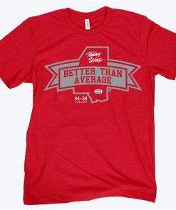 Better Than Average Shirt - Starkville, Miss. Football