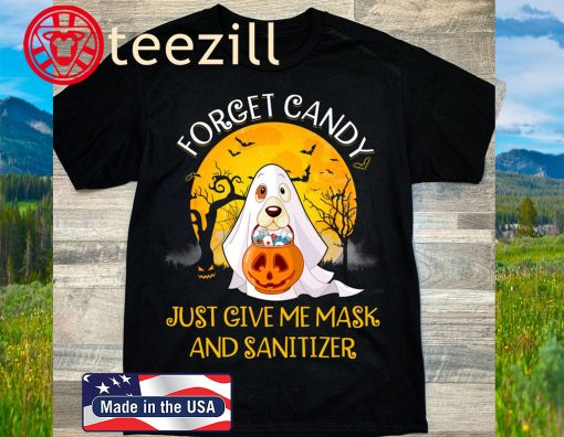 Forget Candy Just Give Me Mask And Sanitizer Dog Boo Ghost Trick Or Treat Halloween Shirt