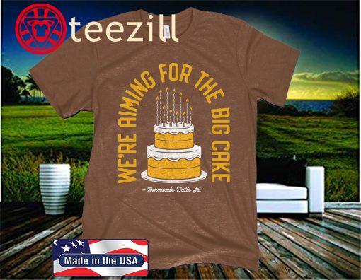 We're Aiming For The Big Cake Shirt Fernando Tatis Jr