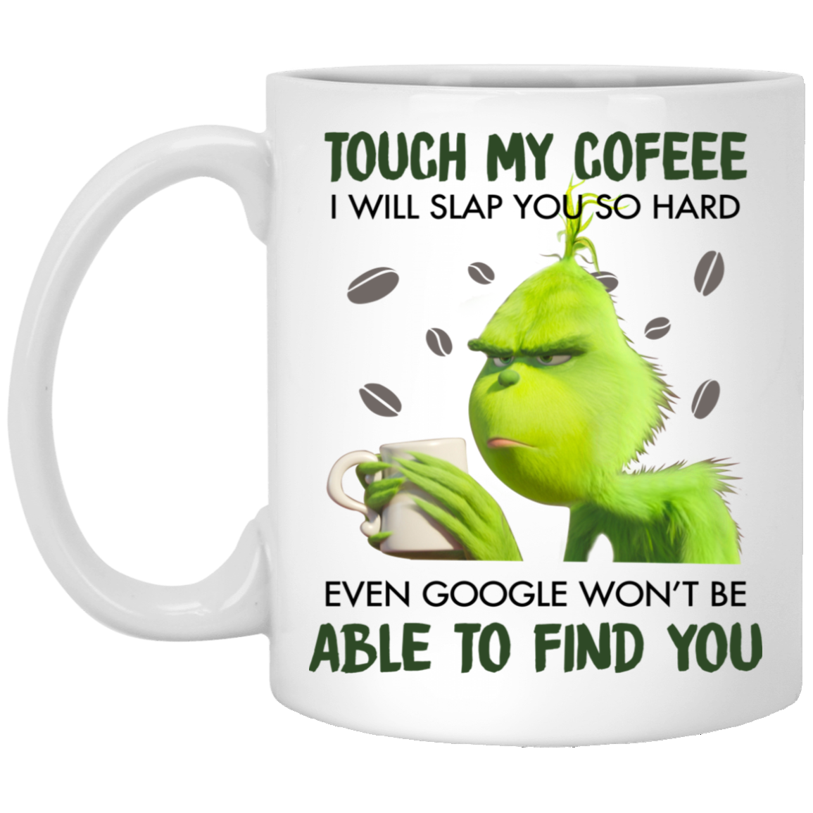 Grinch touch my coffee I will slap you so hard even google ...