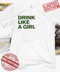 DRINK LIKE A GIRL SHIRT